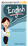 English: How to Speak English Faster and Fluent Like a Native (Tips and Tricks for English Learners, Learn English, English Course Book 1) (English Edition)