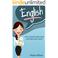 English: How to Speak English Faster and Fluent Like a Native (Tips and Tricks for English Learners, Learn English, English Course Book 1)