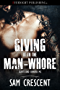 Giving It to the Man-Whore (Saints and Sinners MC Book 5)