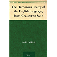 The Humorous Poetry of the English Language; from Chaucer to Saxe (免费公版书) (English Edition)