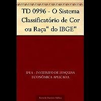 """TD 0996 - O Sistema Classificatório de Cor ou Raça"""" do IBGE"""""""