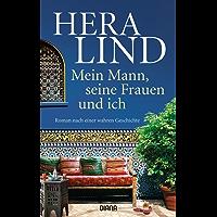 Mein Mann, seine Frauen und ich: Roman nach einer wahren Geschichte