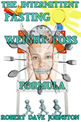 The Intermittent Fasting Weight Loss Formula (How To Lose Weight Fast , Keep it Off & Renew The Mind, Body & Spirit Through Fasting, Smart Eating & Practical Spirituality Book 2) Kindle Edition
