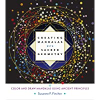 Creating Mandalas with Sacred Geometry: Color and Draw Mandalas Using Ancient Principles