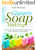"Glycerin Soap Making: Beginners Guide to 26 Easy ""Melt and Pour Method' Glycerin Soap Recipes Using Only Natural Organic Ingredients"