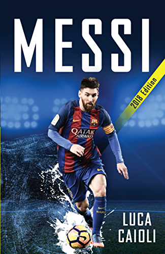 Messi � 2018 Updated Edition: More Than a Superstar (Luca Caioli)