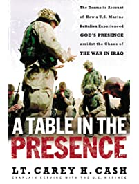 A Table in the Presence: The Dramatic Account of How a U.S. Marine Battalion Experienced God's Presence Amidst the Chaos...