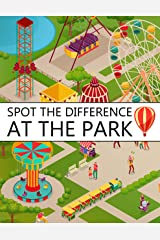 Spot the Difference at The Park!: A Fun Search and Find Books for Children 6-10 years old (Activity Book for Kids 13) Kindle Edition
