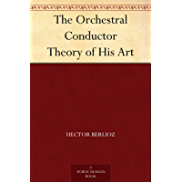 The Orchestral Conductor Theory of His Art (English Edition)
