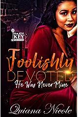 Foolishly Devoted: He Was Never Mine Kindle Edition
