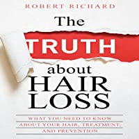 The TRUTH About Hair Loss: What You Need to Know About Your Hair, Treatment, and Prevention