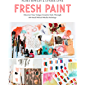 Fresh Paint: Discover Your Unique Creative Style Through 100 Small Mixed-Media Paintings