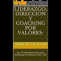 LIDERAZGO, DIRECCION Y COACHING POR VALORES:: Los 10 Mandamientos para Gestionar Personas en el S. XXI
