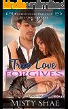 True Love Forgives: Contemporary Christian Western Romance (Eagle's Perch Ranch Romance Book 3)