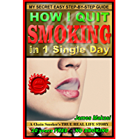 How I Quit Smoking In 1 Single Day: A chain smoker's true real life story (Stop Smoking)