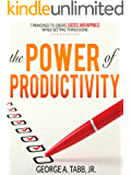 The Power of Productivity: 7 Principles to Create Success and Happiness While Getting Things Done (Power of Productivity, become a master at getting things done and be more productive)