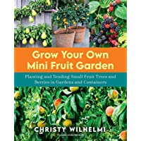 Grow Your Own Mini Fruit Garden: Planting and Tending Small Fruit Trees and Berries in Gardens and Containers