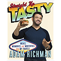 Straight Up Tasty: Meals, Memories, and Mouthfuls from My Travels: A Cookbook