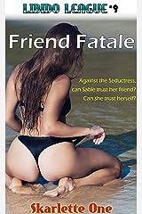Friend Fatale: Sable vs. The Seductress (Libido League Book 9) Kindle Edition