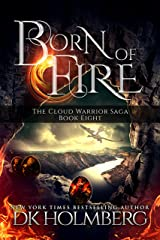 Born of Fire (The Cloud Warrior Saga Book 8) Kindle Edition