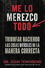 Me lo merezco todo: Triunfar haciendo las cosas difíciles de la manera correcta (Spanish Edition) Kindle Edition