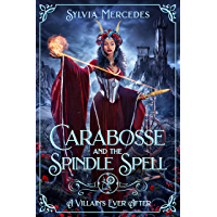 Carabosse and the Spindle Spell: A Retelling of Sleeping Beauty (A Villain's Ever After)