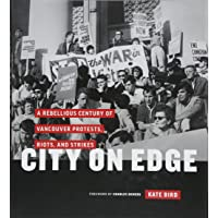 City on Edge: A Rebellious Century of Vancouver Protests, Riots, and Strikes