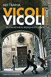 Vicoli Vicoli - Palermo: Palermo. Guida intima ai monumenti umani