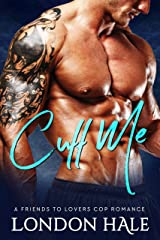 Cuff Me: A Friends To Lovers Cop Romance Kindle Edition