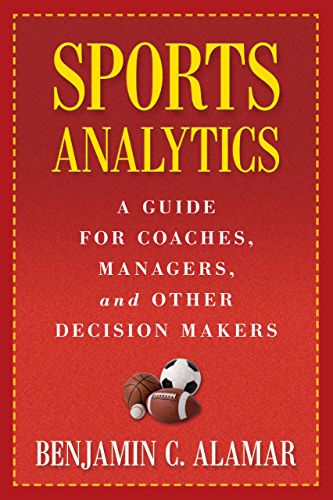 Sports Analytics: A Guide for Coaches; Managers; and Other Decision Makers (NONE)