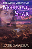 Morning Star (The Aztec Chronicles Book 5)