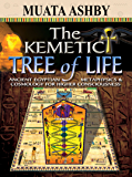 THE KEMETIC TREE OF LIFE: Newly Revealed Ancient Egyptian Cosmology Mysticism (English Edition)