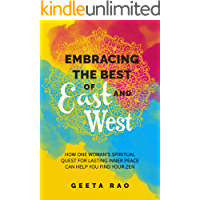 Embracing the Best of East and West: How One Woman's Spiritual Quest For Lasting Inner Peace Can Help You Find Your Zen