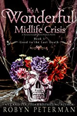 It's A Wonderful Midlife Crisis : A Paranormal Women's Fiction Novel: Good To The Last Death Book One Kindle Edition