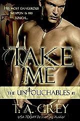 Take Me: The Untouchables, #1 Kindle Edition