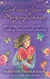 Embrace Your Magnificence: Get Out of Your Own Way and Live a Richer, Fuller, More Abundant Life