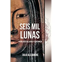 Seis mil lunas: 14 relatos de lucha y esperanza (Spanish Edition) May 20, 2018