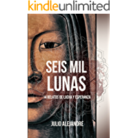 Seis mil lunas: 14 relatos de lucha y esperanza (Spanish Edition)