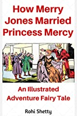 How Merry Jones Married Princess Mercy: An Illustrated Adventure Fairy Tale for Children Kindle Edition