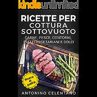 Ricette per cottura sottovuoto: Carne, pesce, contorni, piatti vegetariani e dolci (Sous Vide/Cottura a bassa temperatura)