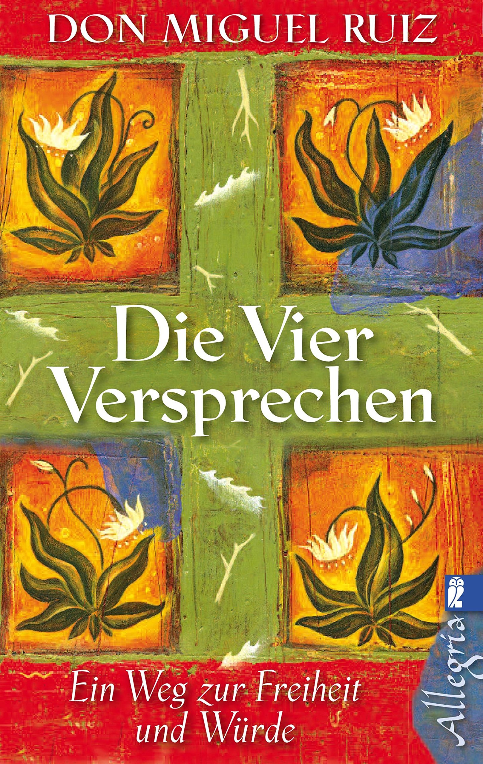 Die vier Versprechen: Ein Weg zur Freiheit und Würde Taschenbuch – 8. Juni 2012 Don Miguel Ruiz Allegria Taschenbuch 3548745601 Grenzwissenschaften
