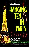 Hanging Ten in Paris Trilogy: Hanging Ten in Paris   Another Problem in Paris   Murder at Makapu'u (Surfing Detective Mystery Series Book 5)