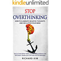 Stop Overthinking: How to Eliminate Negative Thoughts and Declutter your Mind. Tips to Create Better Habits, Increase… book cover