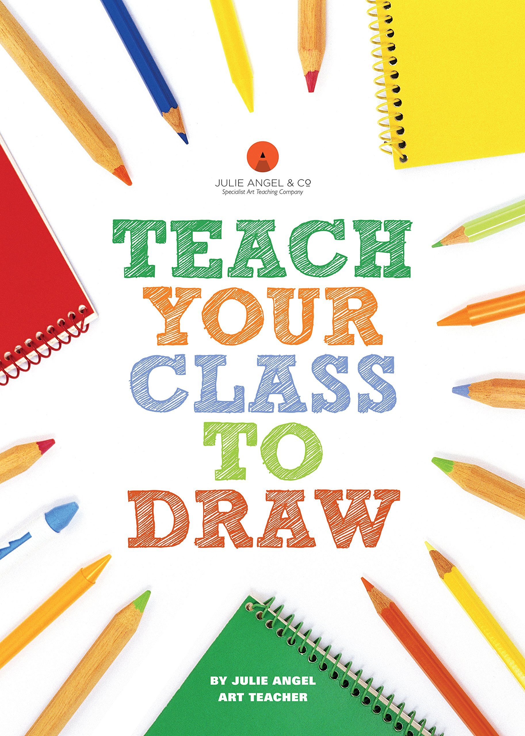 Teach Your Class To Draw Amazon Co Uk Julie Angel