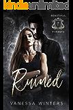 Ruined: A Dark Bully Reverse Harem Romance (Beautiful Tyrants Book 1)