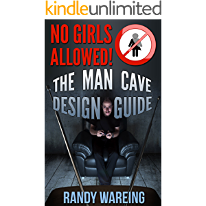 The Man Cave Design Guide: No Girls Allowed! (caveman, garage, gifts for men, basement, lounge, movie theater, sports…