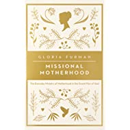 Missional Motherhood: The Everyday Ministry of Motherhood in the Grand Plan of God (Gospel Coalition (Women's Initiatives))