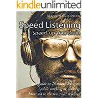 Speed Listening. Speed-up Your Brain.: Your guide to 20 books a month while working or walking. Move on to the future of reading! (English Edition)