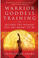 Warrior Goddess Training: Become the Woman You Are Meant to Be Kindle Edition