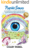 Psychic Senses: An Essential Guide To Developing Your Psychic And Medium Gifts